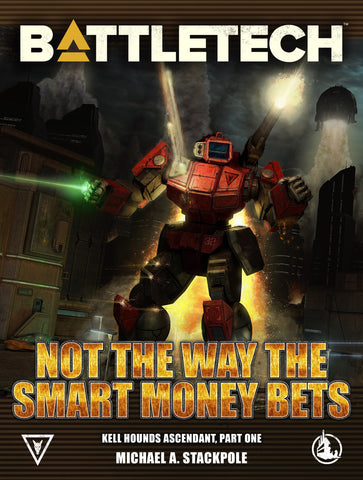 BattleTech: Not the Way the Smart Money Bets by Michael A. Stackpole