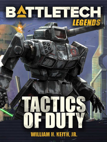 BattleTech Legends: Tactics of Duty by William H. Keith, Jr.