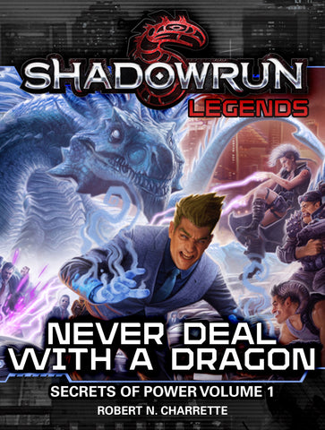 Shadowrun Legends: Never Deal with a Dragon (Secrets of Power, Volume 1)