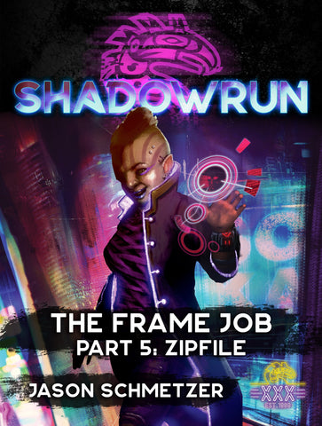 Shadowrun: The Frame Job, Part 5: Zipfile