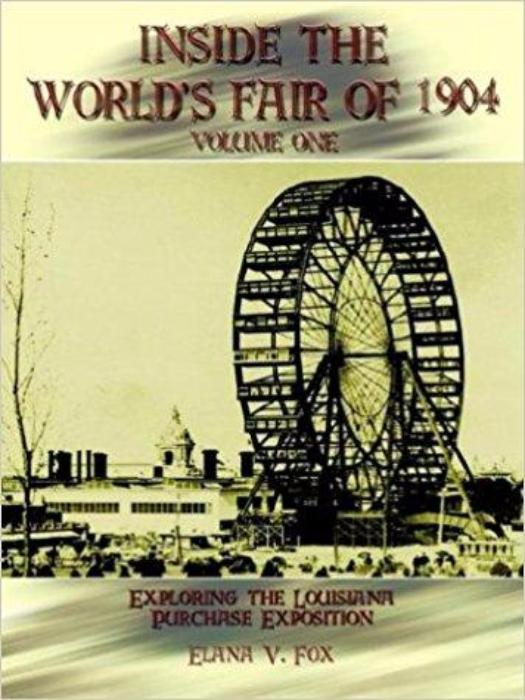 Inside the World's Fair of 1904 Vol. 1 by Elana V. Fox