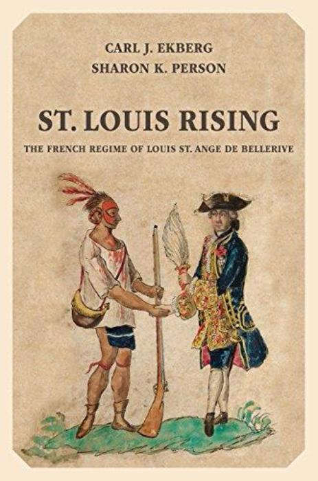 St. Louis Rising: The French Regime of Louis St. Agne de Bellerive by Carl J. Ekberg and Sharon K. Person