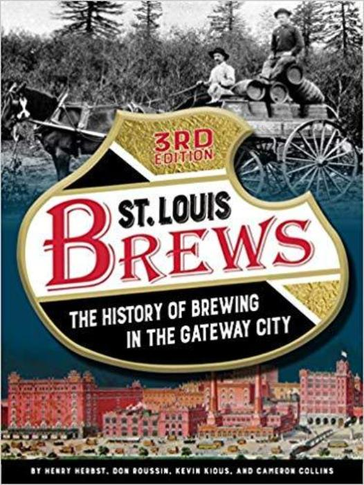 St. Louis Brews: The History of Brewing in the Gateway City by Henry Herbst, etc.