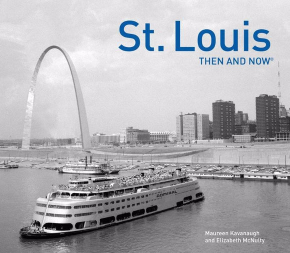 St. Louis Then and Now by Maureen Kavanaugh and Elizabeth McNulty