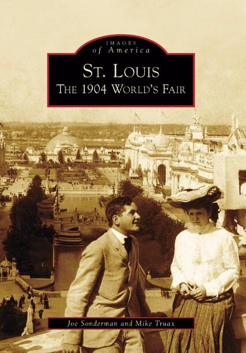 St. Louis: The 1904 World's Fair by Joe Sonderman and Mike Truax