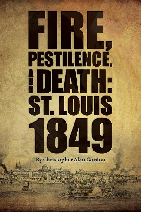 Fire, Pestilence, and Death: St. Louis 1849 by Christopher Alan Gordon