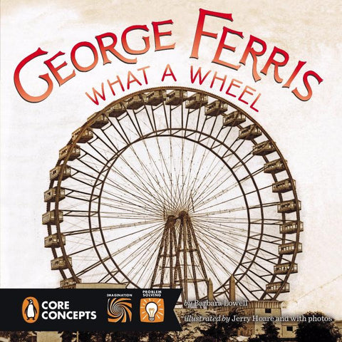George Ferris: What a Wheel by Barbara Lowell