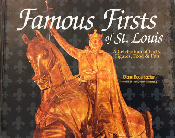 Famous Firsts of St. Louis: A Celebration of Facts, Figures, Food, and Fun by Diane Rademacher
