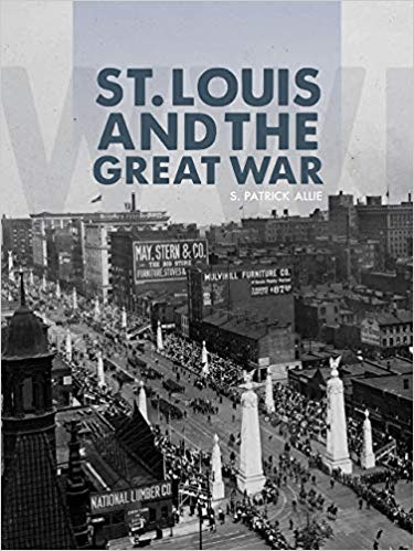 St. Louis and the Great War by S. Patrick Allie