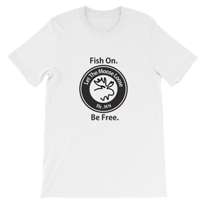 Fish On. Be Free. Unisex short sleeve t-shirt with Moose Logo on front.