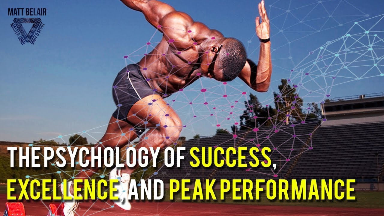 The Psychology of Success, Excellence and Peak Performance for Sport and Life