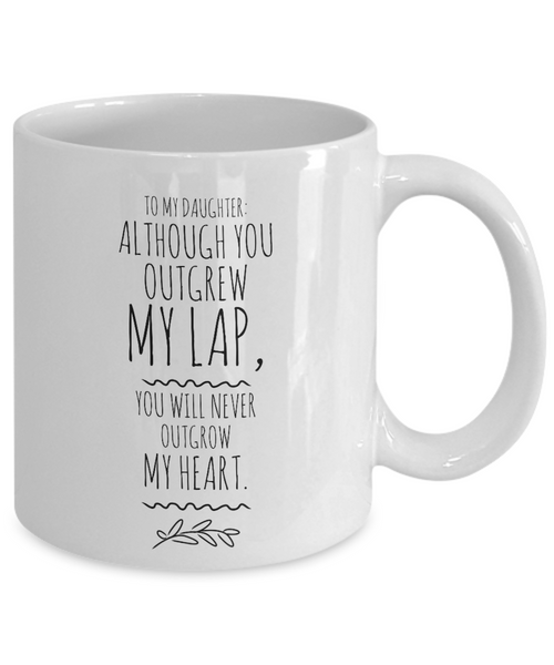 Mother Daughter Mug - You Will Never Outgrow My Heart - 11oz. Mug