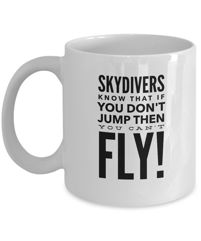 Skydiving Mug - If You Don't Jump Then You Can't Fly! - 11oz. Mug