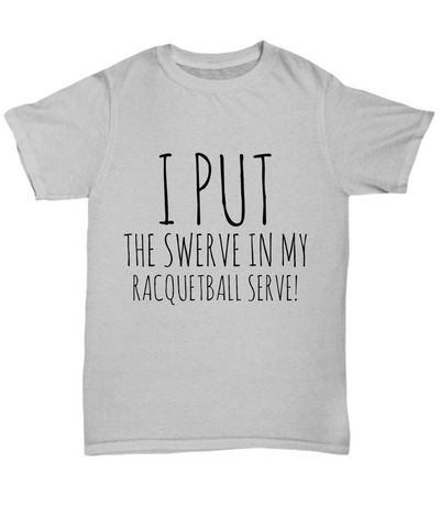 I Put The Swerve In My Racquetball Curve - Gray Unisex Tee