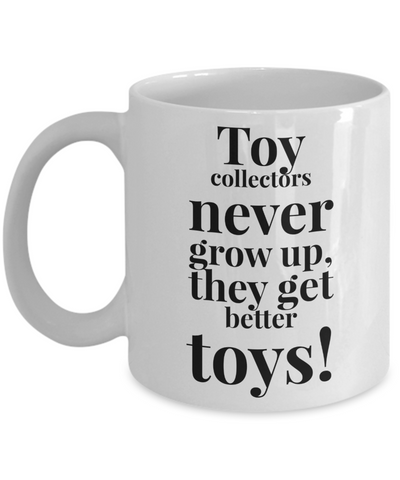 Coffee Mug - Toy Collectors Never Grow Up