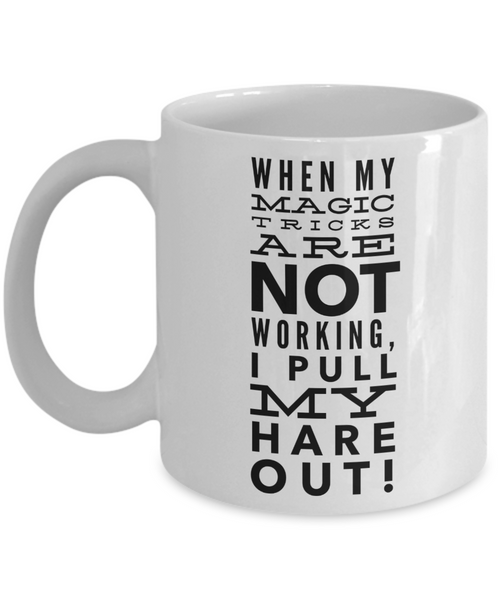 Coffee Mug - When My Magic Tricks Are Not Working