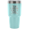 Yeah I Drink Like A Girl Laser Etched Tumbler (Premium)