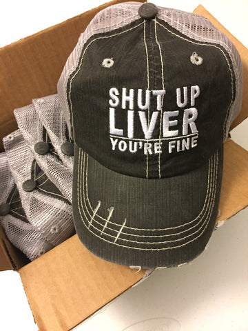 Shut Up Liver You're Fine Hat