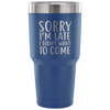 Sorry I'm Late I Didn't Want To Come Laser Etched Tumbler (Premium)