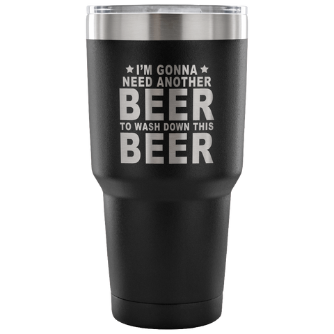 I'm Gonna Need Another Beer Laser Etched Tumbler (Premium)
