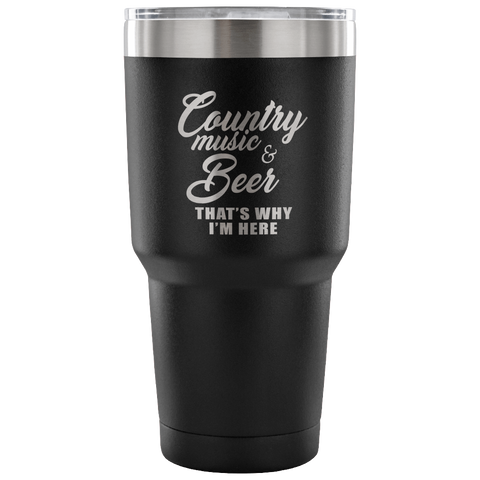 Country Music and Beer That's Why I'm Here Laser Etched Tumbler (Premium)