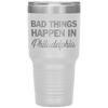 Bad Things Happen In Philadelphia Laser Etched Tumbler