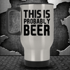 Probably Beer Tumbler