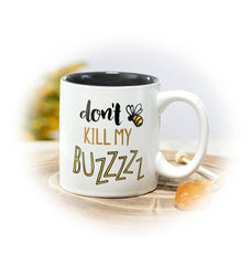 Don't Kill My Buzz Coffee Mug
