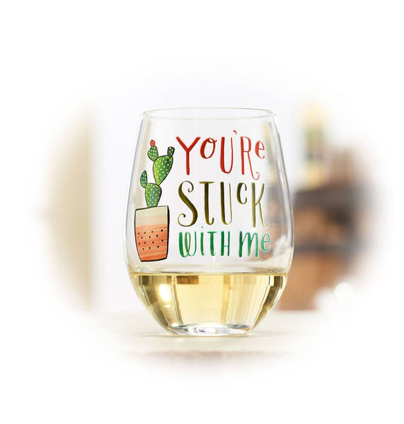 You're Stuck With Me Wine Glass