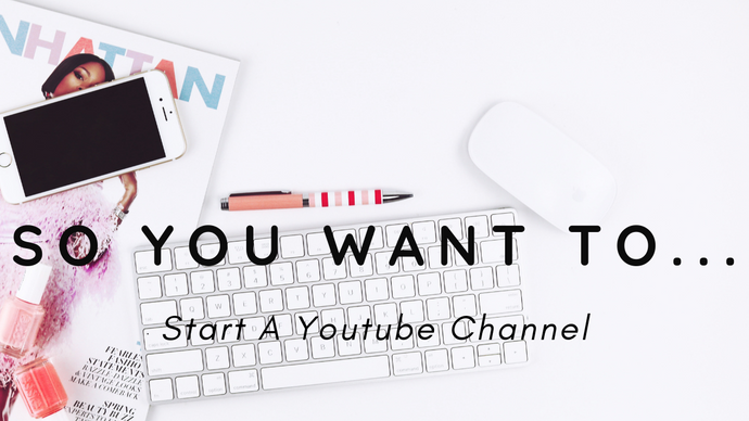 So You Want To Start A Youtube Channel...