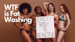"What is ""Fat Washing"" in Relation To Size Inclusivity?"