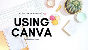 How I Bootstrap My Business Using Canva