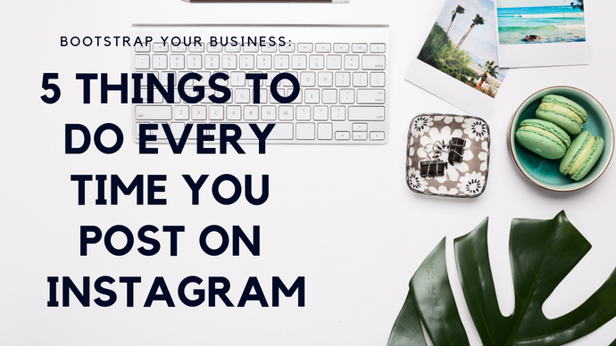 Five Things To Do Every Time You Upload An Instagram Post
