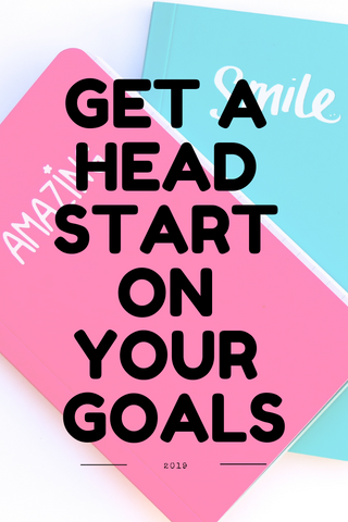 Get A Head Start On Your 2019 Goals