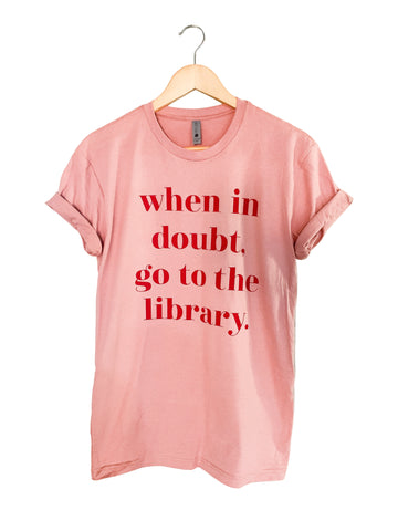 When in Doubt, Go to the Library Tee