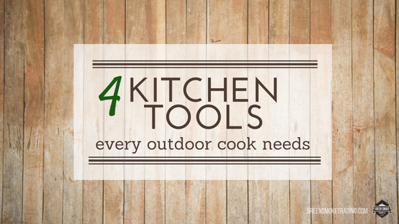 Four Kitchen Tools Every Outdoor Cook Needs