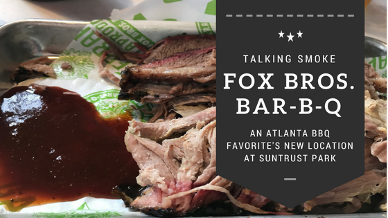 Fox Bros. BBQ - An Atlanta BBQ Favorite's new location at SunTrust Park