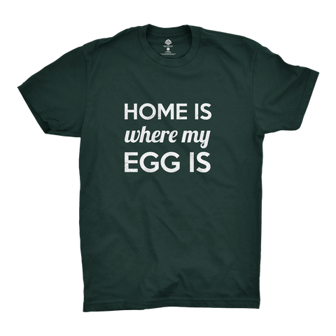 Home Is Where My Egg Is T-Shirt