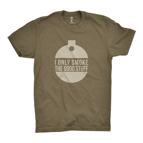 I Only Smoke The Good Stuff T-Shirt