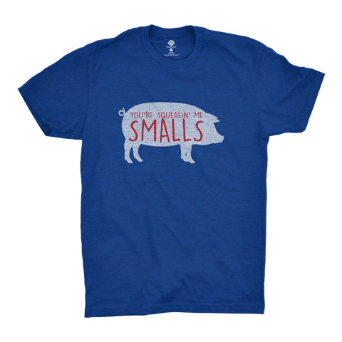 You're Squealing Me Smalls T-Shirt
