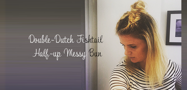Step-by-step Braid Tutorial on Double-Dutch Fishtail Half-up Messy Bun