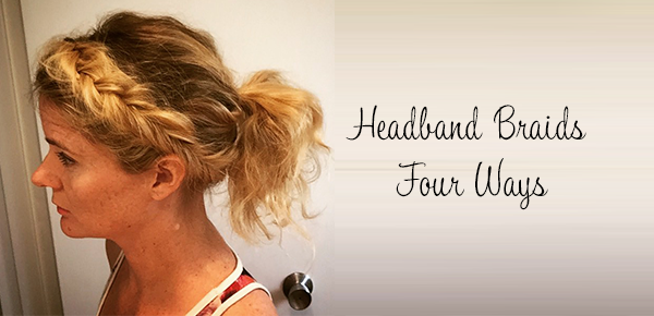 Headband Braids - Four Ways (Hair Styles and Updo for Medium Hair)