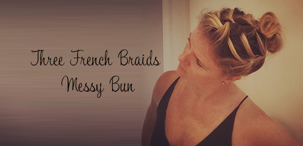 Three French Braid Messy Bun Tutorial aka The Triple Lindy