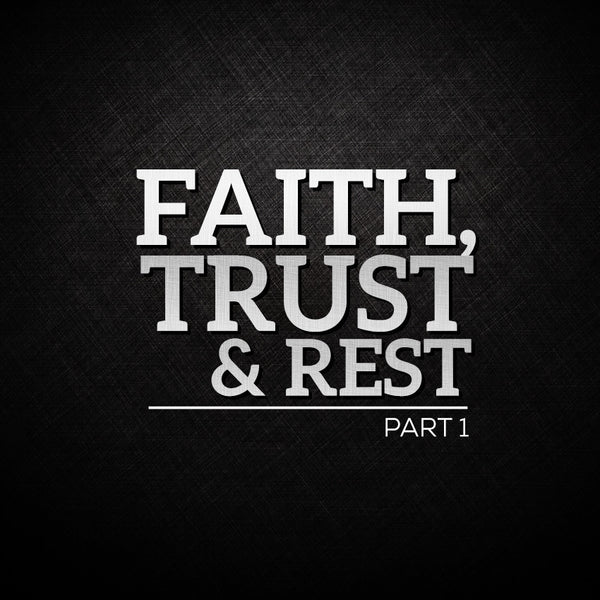 20151108 Faith, Trust & Rest Part 1, MP3, English