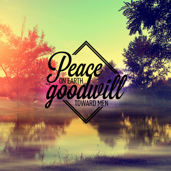 Peace on earth and goodwill towards men