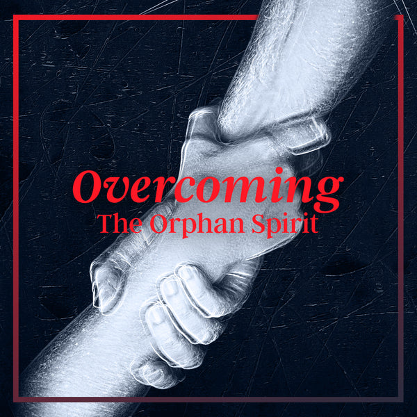 20190629 Overcoming The Orphan Spirit, MP3, English