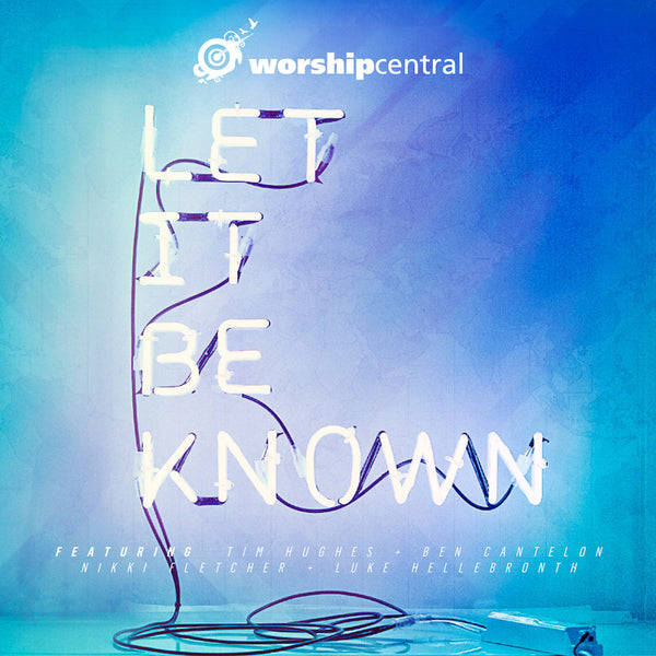 Let It Be Known, Worship Central, 1CD, English