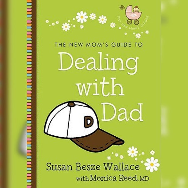 The New Mom's Guide to Dealing with Dad, Paperback, English