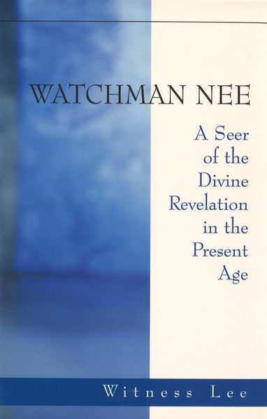 Watchman Nee: A Seer of the Divine Revelation in the Present Age, Paperback, English