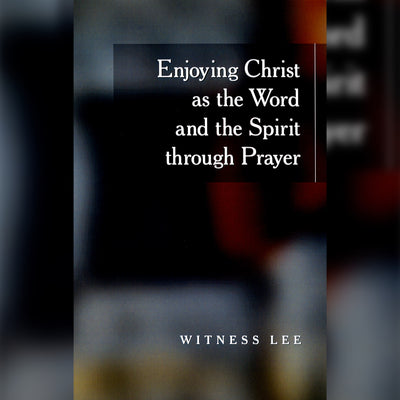 Enjoying Christ as the Word and the Spirit through Prayer, Paperback, English